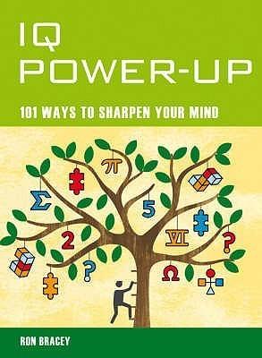 Mind Zones: Iq Power Up: 101 Ways To Sharpen Your Mind Ron Bracey