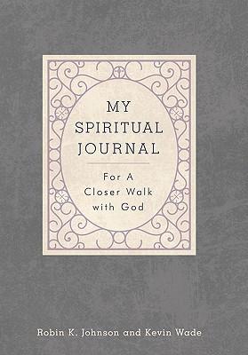 My Spiritual Journal My Spiritual Journal: For a Closer Walk with God for a Closer Walk with God  by  Robin K. Johnson