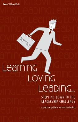 Learning, Loving, Leading: Stepping Down to the Leadership Challenge  by  Sherri C. Hebert