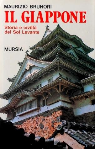 Il Giappone. Storia e civiltà del Sol Levante  by  Maurizio Brunori