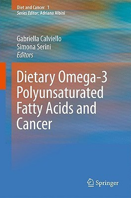 Dietary Omega-3 Polyunsaturated Fatty Acids and Cancer  by  Gabriella Calviello