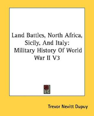 Land Battles, North Africa, Sicily, and Italy: Military History of World War II V3  by  Trevor N. Dupuy