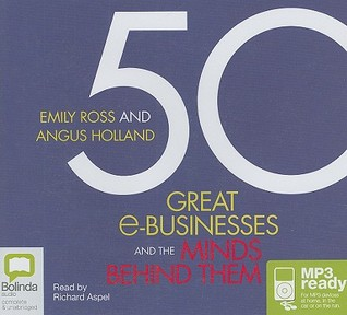 50 Great E-Businesses and the Minds Behind Them Emily Ross