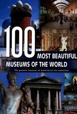 100 Most Beautiful Museums of the World: A Journey Across Five Continents  by  Rebo International