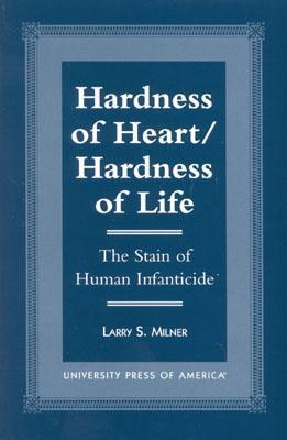Hardness of Heart/Hardness of Life: The Stain of Human Infanticide Larry S. Milner