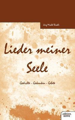 Lieder Meiner Seele  by  Jürg Michel Rickli