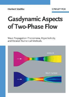 Gasdynamic Aspects Of Two Phase Flow: Hyperbolicity, Wave Propagation Phenomena, And Related Numerical Methods Herbert Staedtke