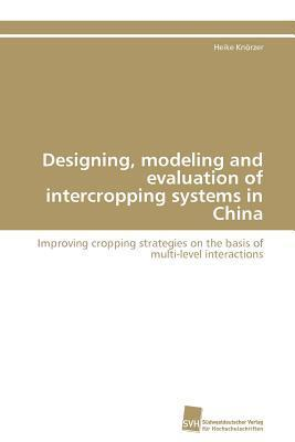 Designing, Modeling and Evaluation of Intercropping Systems in China  by  Heike Kn Rzer