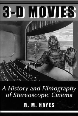 3-D Movies: A History and Filmography of Stereoscopic Cinema R.M. Hayes