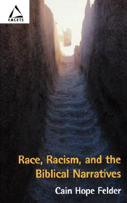 Race, Racism, and the Biblical Narratives  by  Cain Hope Felder