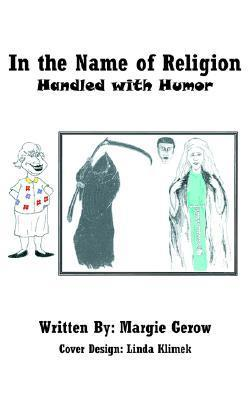 In the Name of Religion: Handled with Humor Margie Gerow
