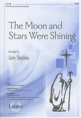 The Moon and Stars Were Shining: SATB with Opt. Instrumental Ensemble  by  Larry Shackley