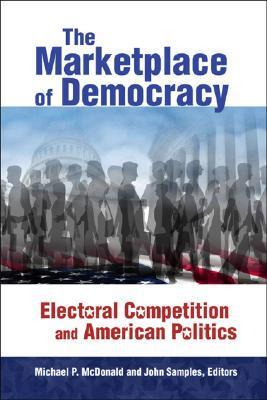 The Marketplace of Democracy: Electoral Competition & American Politics Michael P. McDonald