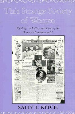 This Strange Society of Women: Reading the Letters and Lives of the Womens Commonwealth  by  Sally L. Kitch