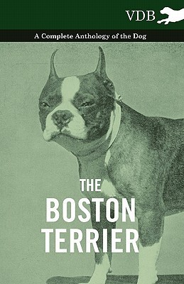 The Boston Terrier - A Complete Anthology of the Dog -  by  Various