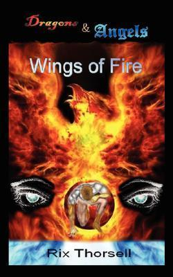 Dragons and Angels: Wings of Fire  by  Rix Thorsell