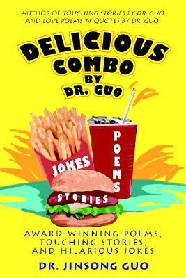 Delicious Combo  by  Dr. Guo: Award-Winning Poems, Touching Stories, and Hilarious Jokes by Jinsong Guo