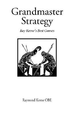 Grandmaster Strategy  by  Raymond D. Keene