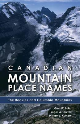 Canadian Mountain Place Names: The Rockies and Columbia Mountains Glen W. Boles