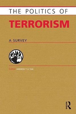 Politics of Terrorism: A Survey Andrew T.H. Tan