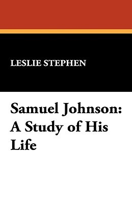 Samuel Johnson: A Study of His Life  by  Leslie Stephen