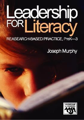 Leadership for Literacy: Research-Based Practice, Prek-3 Joseph F. Murphy