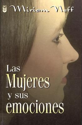 Las Mujeres y Sus Emociones  by  Miriam Neff