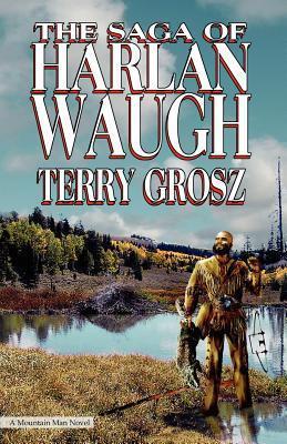 The Saga of Harlan Waugh  by  Terry Grosz
