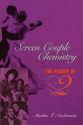 Screen Couple Chemistry: The Power of 2  by  Martha P. Nochimson