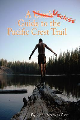 A Useless Guide to the Pacific Crest Trail  by  Joel Clark