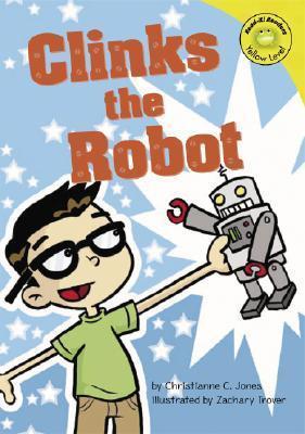 Clinks The Robot (Read It! Readers) Christianne C. Jones