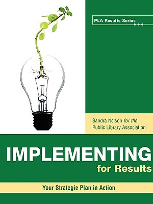 Implementing for Results: Your Strategic Plan in Action Sandra S. Nelson