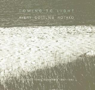 Coming to Light: Avery Gottlieb Rothko: Provincetown Summers 1957-1961  by  E.A. Carmean