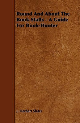 Round And About The Book Stalls   A Guide For Book Hunter J. Herbert Slater