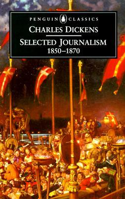 Selected Journalism, 1850-1870  by  Charles Dickens