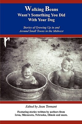 Walking Beans Wasnt Something You Did With Your Dog: Stories Of Growing Up In And Around Small Towns In The Midwest  by  Jean Tennant