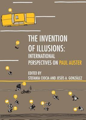 The Invention of Illusions: International Perspectives on Paul Auster Stefania Ciocia