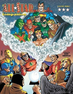 The All-Star Companion, Volume 3: A.K.A. All This and Earth-Two, the Justice Society of America and Related Comics Series, 1940-1989  by  Roy Thomas
