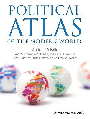 Political Atlas of the Modern World: An Experiment in Multidimensional Statistical Analysis of the Political Systems of Modern States  by  Andrei Melville