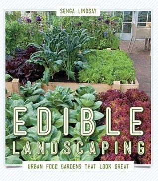 Edible Landscaping: Urban Food Gardens That Look Great  by  Senga Lindsay