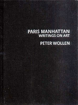 Paris Manhattan: Writings on Art  by  Peter Wollen