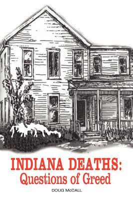 Indiana Deaths: Questions of Greed Douglas Lee McCall