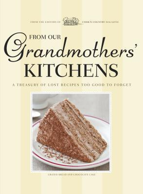 From Our Grandmothers Kitchens  by  Cooks Country Magazine