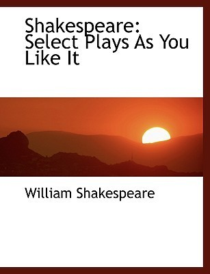 Shakespeare: As You Like It William Shakespeare