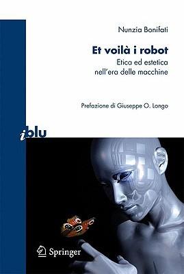 Et Voila I Robot: Etica Ed Estetica Nellera Delle Macchine  by  Nunzia Bonifati