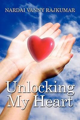 Unlocking My Heart  by  Nardai Vanny Rajkumar