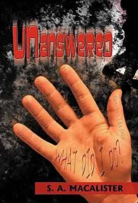 Unanswered: Why Me? Why Anyone? S. a. Macalister