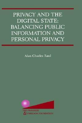 Privacy and the Digital State: Balancing Public Information and Personal Privacy: Balancing Public Information and Personal Privacy Alan Charles Raul