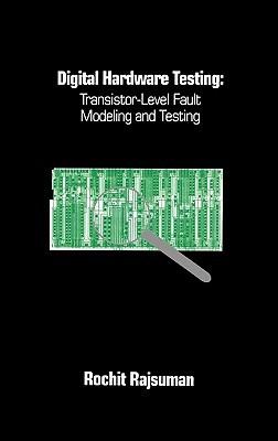 Digital Hardware Testing: Transistor-Level Fault Modeling and Testing Rochit Rajsuman