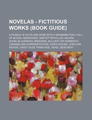 Novelas - Fictitious Works (Book Guide): A Puddle of Guts and Gore with a Swimming Pool Full of Blood, Abandoned, Babysitter Killer, Big-Rig Doom, Blo  by  Source Wikipedia
